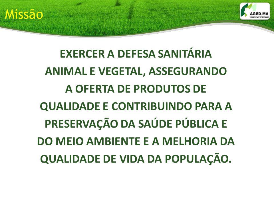 EXERCER A DEFESA SANITÁRIA ANIMAL E VEGETAL, ASSEGURANDO A OFERTA DE PRODUTOS DE QUALIDADE E CONTRIBUINDO PARA A PRESERVAÇÃO DA SAÚDE PÚBLICA E DO MEI
