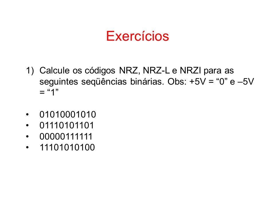Exercícios 1)Calcule os códigos NRZ, NRZ-L e NRZI para as seguintes seqüências binárias. Obs: +5V = 0 e –5V = 1 01010001010 01110101101 00000111111 11
