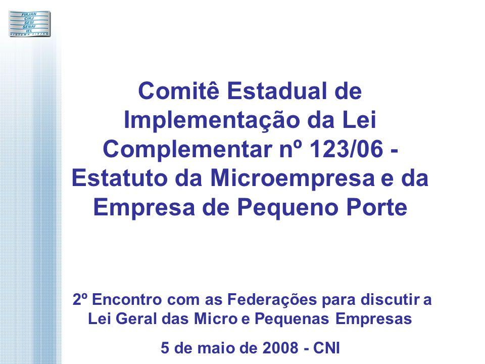 Comitê Estadual de Implementação da Lei Complementar nº 123/06 - Estatuto da Microempresa e da Empresa de Pequeno Porte 2º Encontro com as Federações para discutir a Lei Geral das Micro e Pequenas Empresas 5 de maio de 2008 - CNI