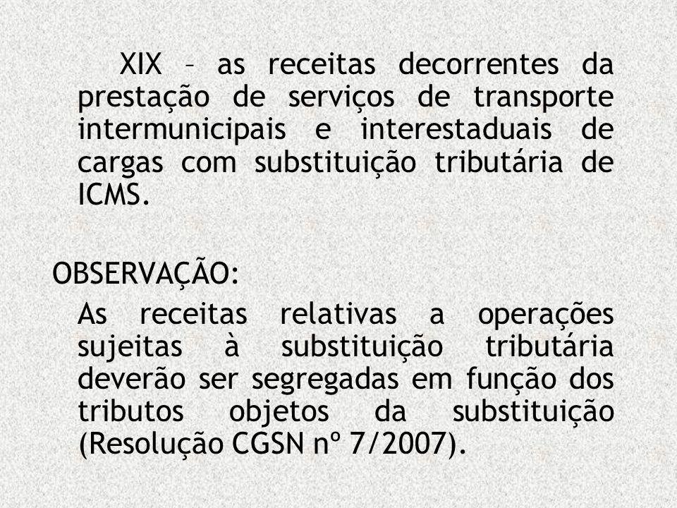 XIX – as receitas decorrentes da prestação de serviços de transporte intermunicipais e interestaduais de cargas com substituição tributária de ICMS. O
