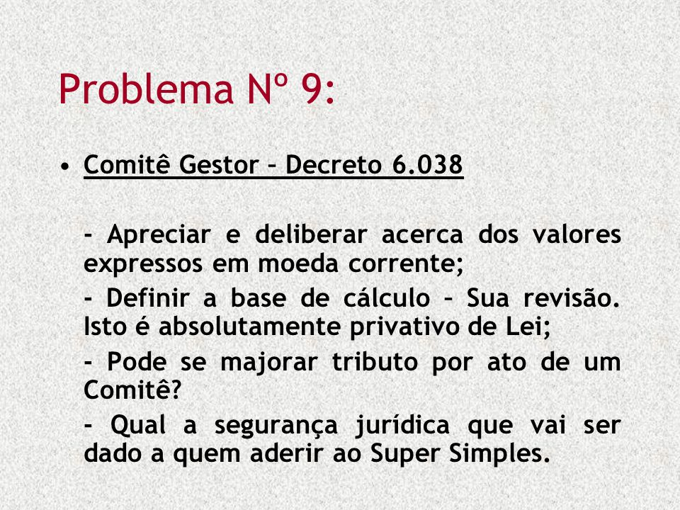Problema Nº 9: Comitê Gestor – Decreto 6.038 - Apreciar e deliberar acerca dos valores expressos em moeda corrente; - Definir a base de cálculo – Sua