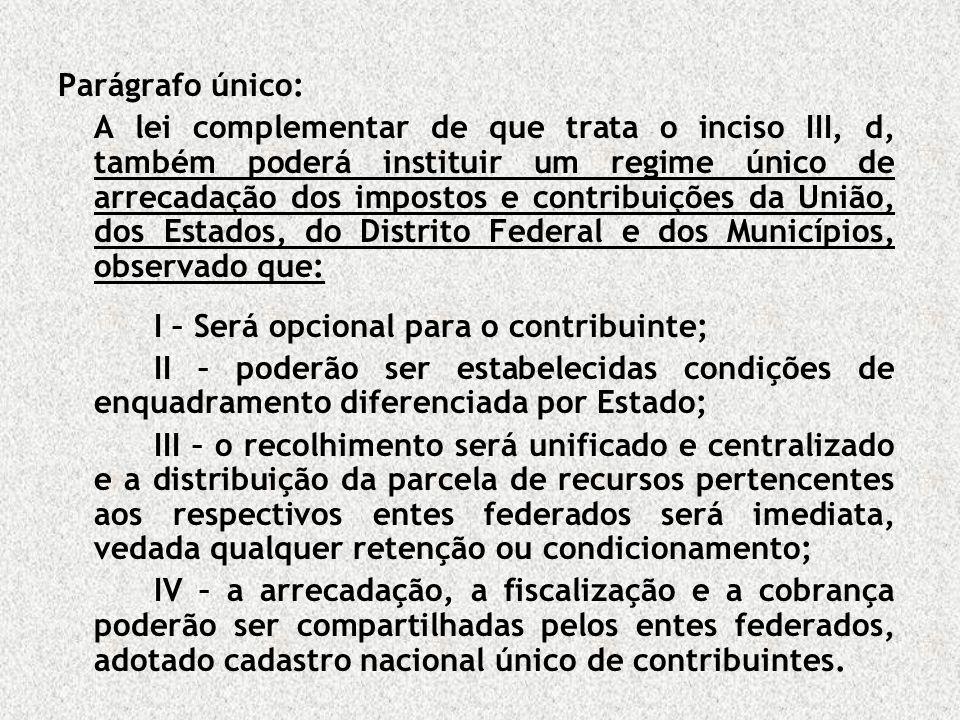Parágrafo único: A lei complementar de que trata o inciso III, d, também poderá instituir um regime único de arrecadação dos impostos e contribuições