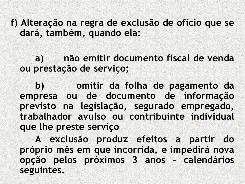 f) Alteração na regra de exclusão de ofício que se dará, também, quando ela: a) não emitir documento fiscal de venda ou prestação de serviço; b) omiti