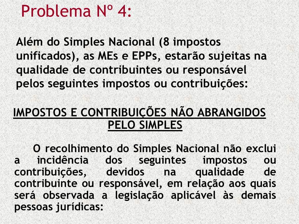Problema Nº 4: Além do Simples Nacional (8 impostos unificados), as MEs e EPPs, estarão sujeitas na qualidade de contribuintes ou responsável pelos se