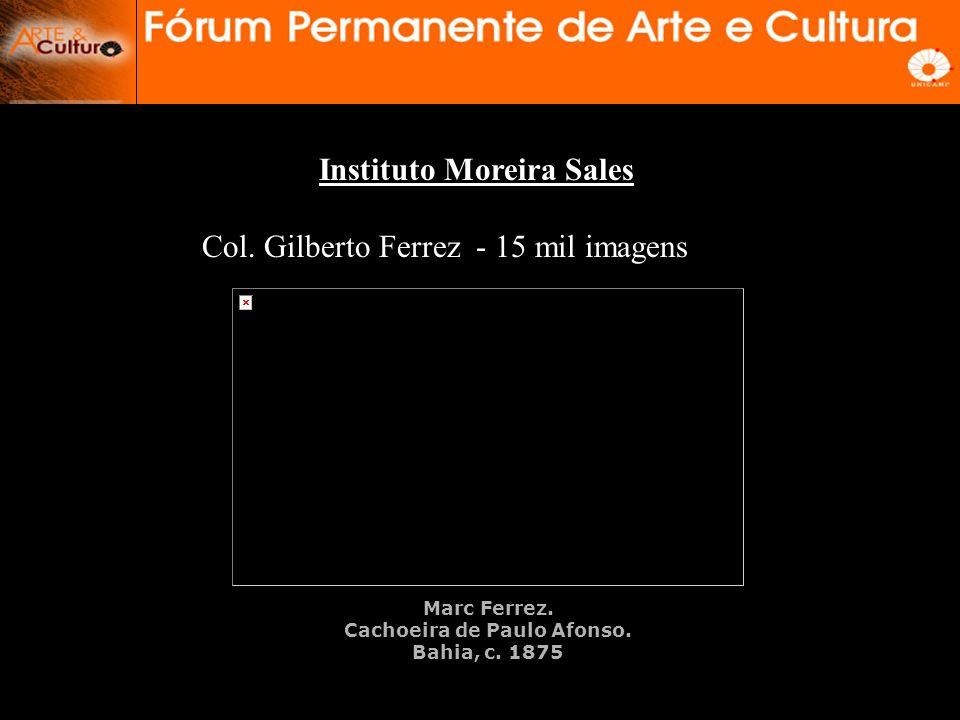 Instituto Moreira Sales Col.Gilberto Ferrez - 15 mil imagens Marc Ferrez.