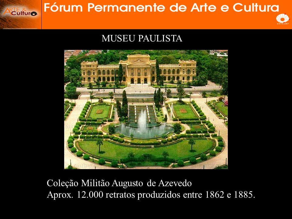 Coleção Militão Augusto de Azevedo Aprox.12.000 retratos produzidos entre 1862 e 1885.