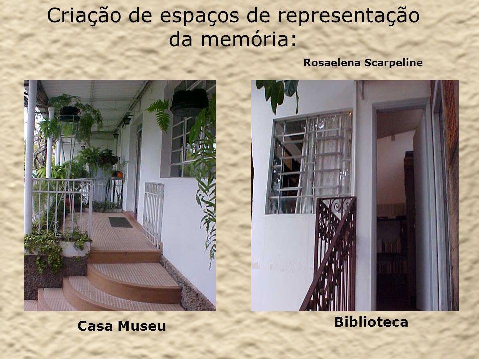 Criação de espaços de representação da memória: Rosaelena Scarpeline Casa Museu Biblioteca