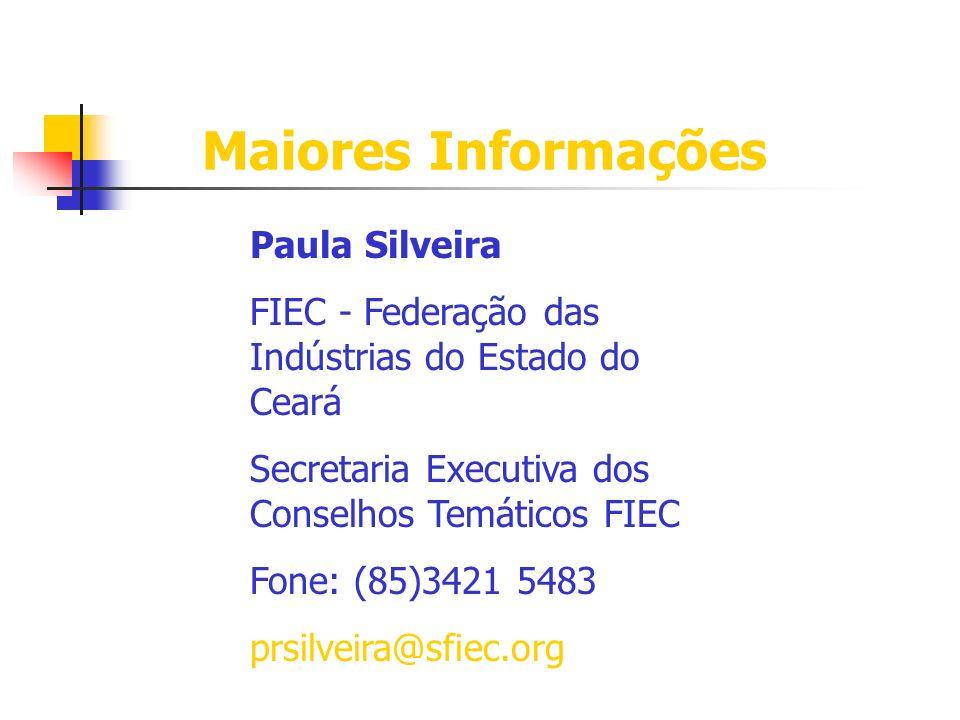 Maiores Informações Paula Silveira FIEC - Federação das Indústrias do Estado do Ceará Secretaria Executiva dos Conselhos Temáticos FIEC Fone: (85)3421 5483 prsilveira@sfiec.org