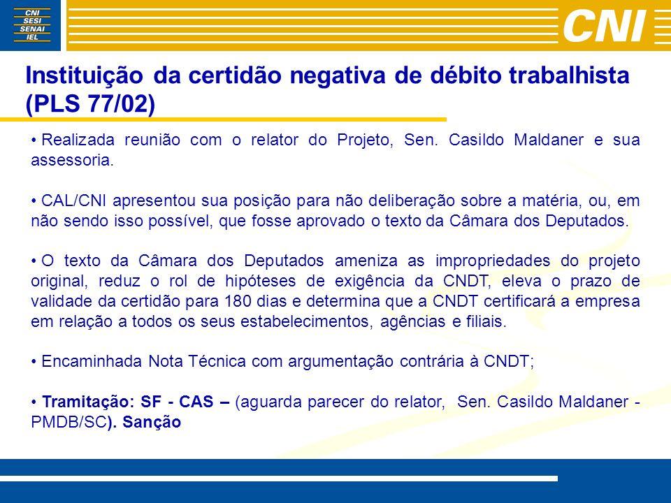 Instituição da certidão negativa de débito trabalhista (PLS 77/02) Realizada reunião com o relator do Projeto, Sen. Casildo Maldaner e sua assessoria.