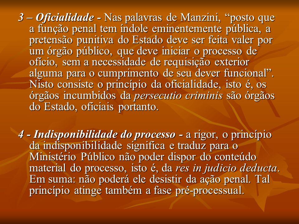 3 – Oficialidade - Nas palavras de Manzini, posto que a função penal tem índole eminentemente pública, a pretensão punitiva do Estado deve ser feita v