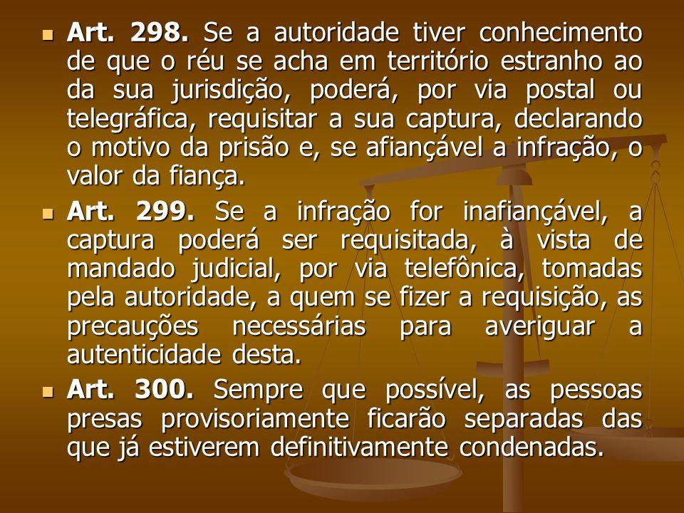 Art. 298. Se a autoridade tiver conhecimento de que o réu se acha em território estranho ao da sua jurisdição, poderá, por via postal ou telegráfica,