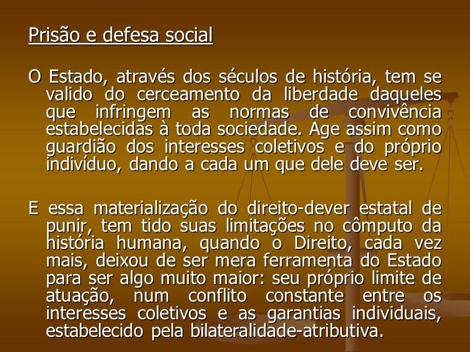 Prisão e defesa social O Estado, através dos séculos de história, tem se valido do cerceamento da liberdade daqueles que infringem as normas de conviv