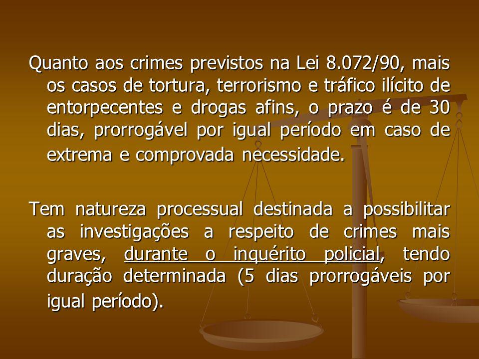 Quanto aos crimes previstos na Lei 8.072/90, mais os casos de tortura, terrorismo e tráfico ilícito de entorpecentes e drogas afins, o prazo é de 30 d