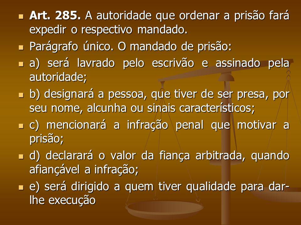 Art. 285. A autoridade que ordenar a prisão fará expedir o respectivo mandado. Art. 285. A autoridade que ordenar a prisão fará expedir o respectivo m