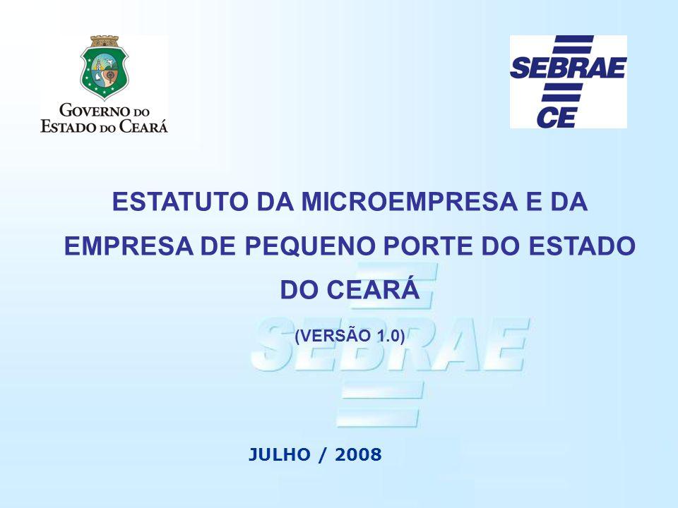 ESTATUTO DA MICROEMPRESA E DA EMPRESA DE PEQUENO PORTE DO ESTADO DO CEARÁ (VERSÃO 1.0) JULHO / 2008