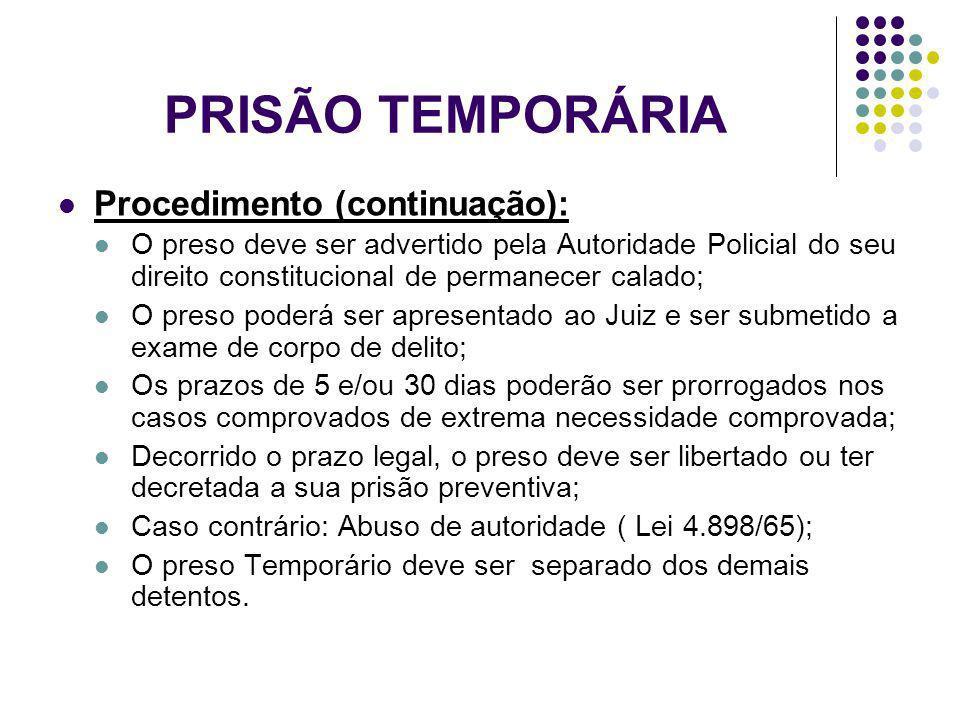 PRISÃO TEMPORÁRIA Procedimento (continuação): O preso deve ser advertido pela Autoridade Policial do seu direito constitucional de permanecer calado;