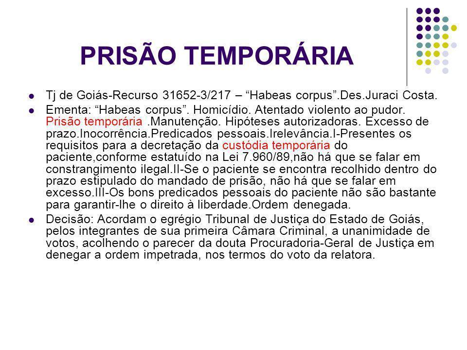 PRISÃO TEMPORÁRIA Tj de Goiás-Recurso 31652-3/217 – Habeas corpus.Des.Juraci Costa. Ementa: Habeas corpus. Homicídio. Atentado violento ao pudor. Pris
