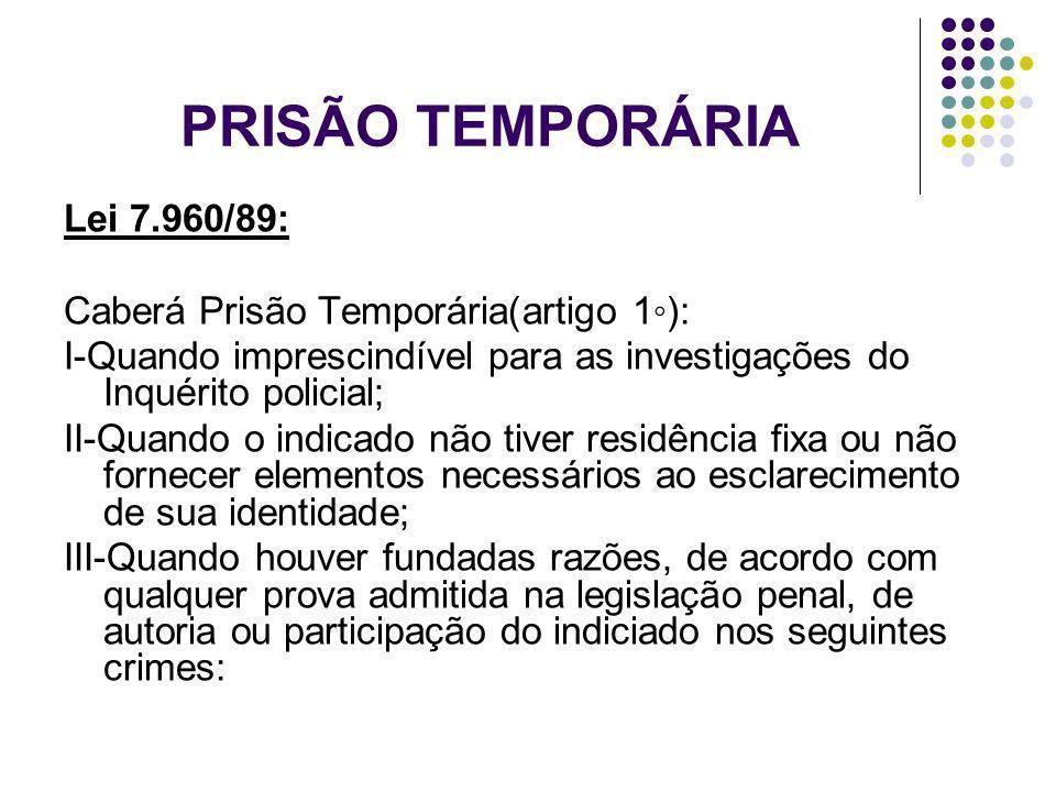 PRISÃO TEMPORÁRIA Lei 7.960/89: Caberá Prisão Temporária(artigo 1): I-Quando imprescindível para as investigações do Inquérito policial; II-Quando o i