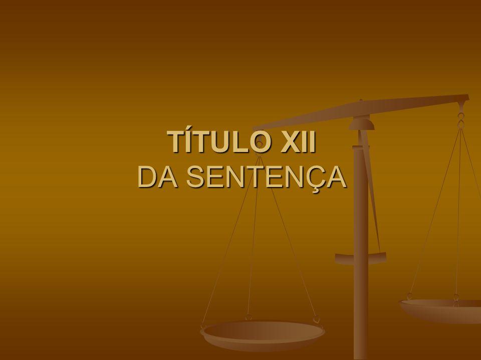 TÍTULO XII DA SENTENÇA TÍTULO XII DA SENTENÇA