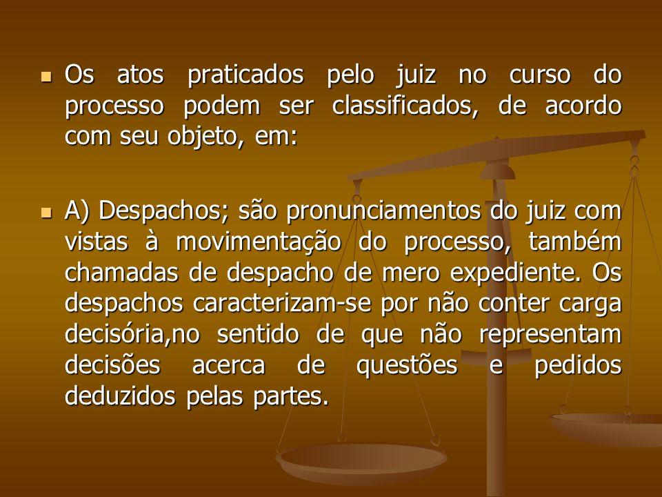 Os atos praticados pelo juiz no curso do processo podem ser classificados, de acordo com seu objeto, em: Os atos praticados pelo juiz no curso do proc