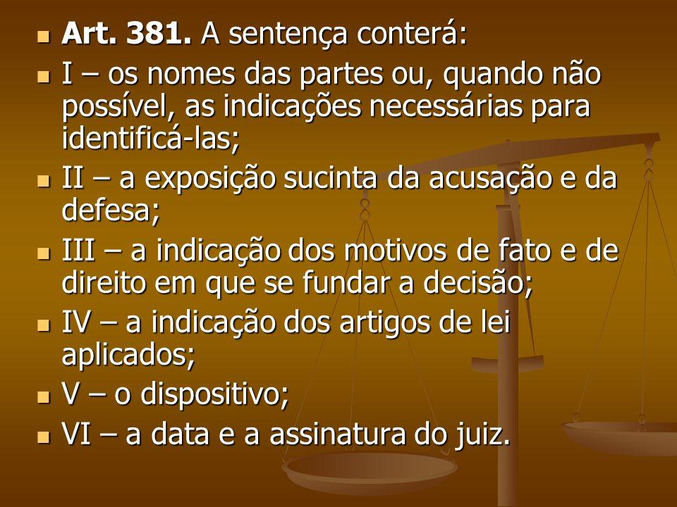Art. 381. A sentença conterá: Art. 381. A sentença conterá: I – os nomes das partes ou, quando não possível, as indicações necessárias para identificá