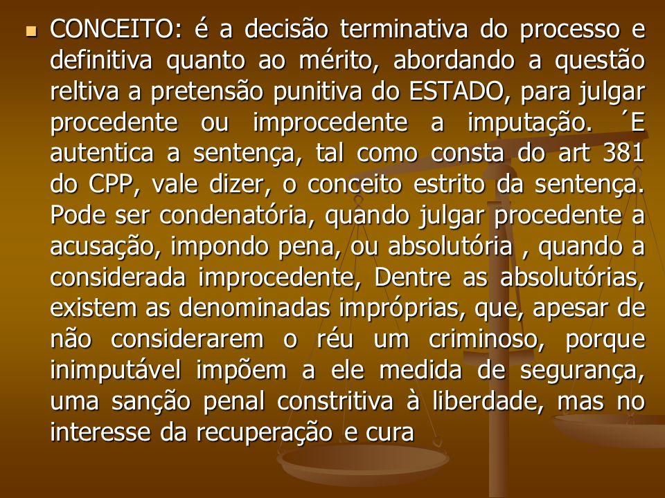 CONCEITO: é a decisão terminativa do processo e definitiva quanto ao mérito, abordando a questão reltiva a pretensão punitiva do ESTADO, para julgar p