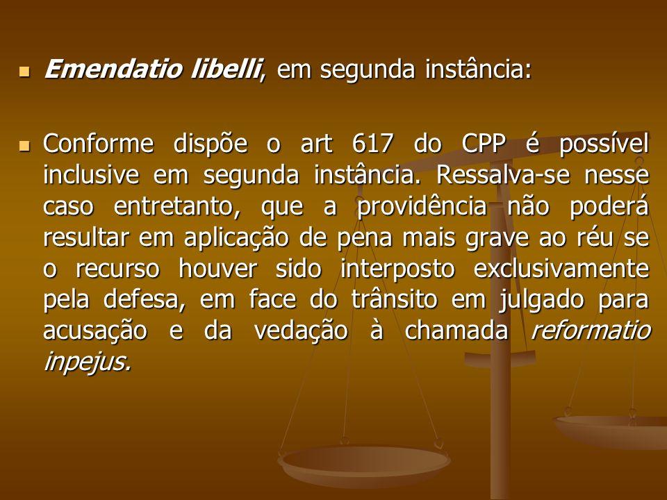 Emendatio libelli, em segunda instância: Emendatio libelli, em segunda instância: Conforme dispõe o art 617 do CPP é possível inclusive em segunda ins