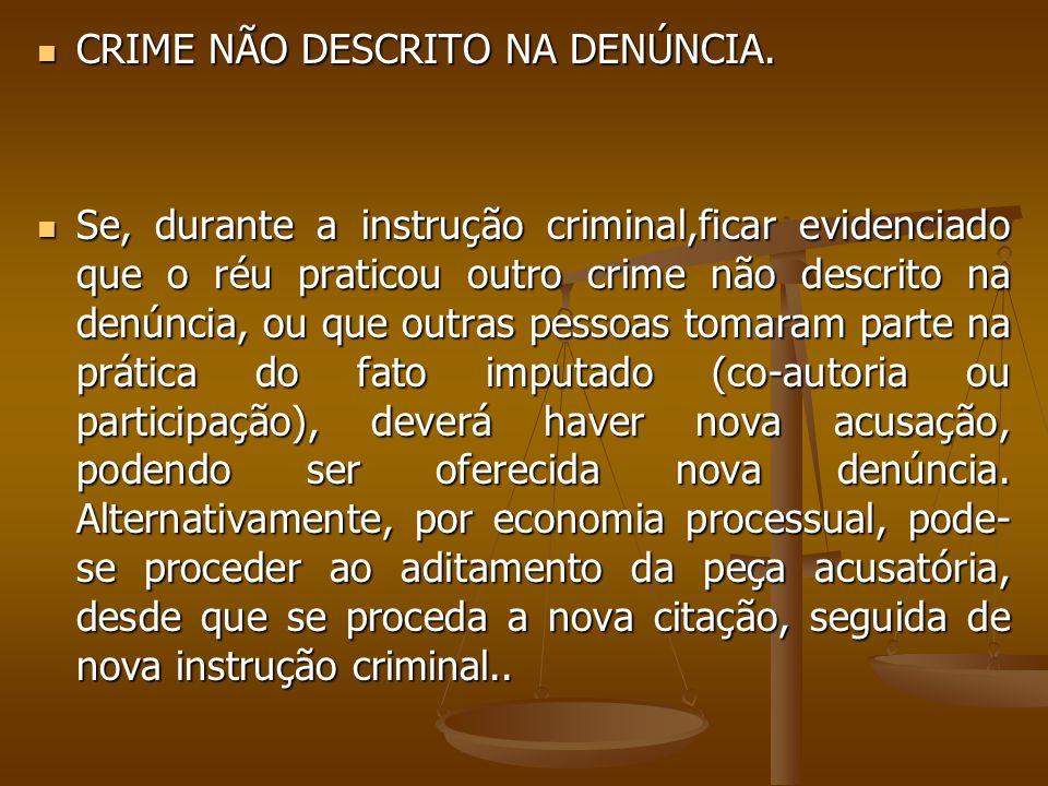 CRIME NÃO DESCRITO NA DENÚNCIA. CRIME NÃO DESCRITO NA DENÚNCIA. Se, durante a instrução criminal,ficar evidenciado que o réu praticou outro crime não