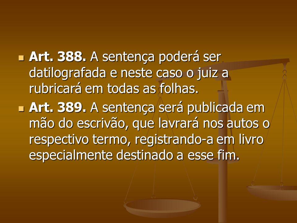 Art. 388. A sentença poderá ser datilografada e neste caso o juiz a rubricará em todas as folhas. Art. 388. A sentença poderá ser datilografada e nest