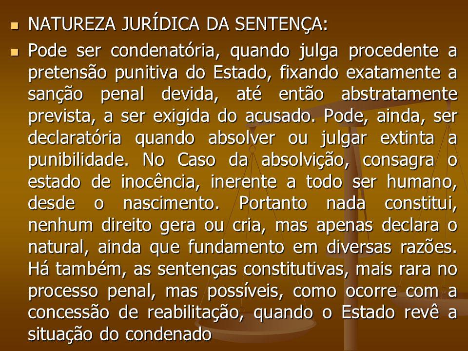 NATUREZA JURÍDICA DA SENTENÇA: NATUREZA JURÍDICA DA SENTENÇA: Pode ser condenatória, quando julga procedente a pretensão punitiva do Estado, fixando e