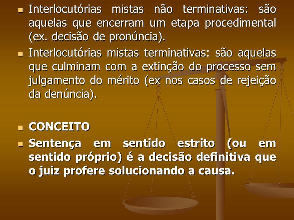 Interlocutórias mistas não terminativas: são aquelas que encerram um etapa procedimental (ex. decisão de pronúncia). Interlocutórias mistas não termin