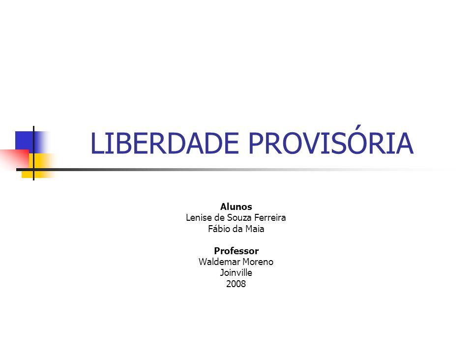 LIBERDADE PROVISÓRIA Alunos Lenise de Souza Ferreira Fábio da Maia Professor Waldemar Moreno Joinville 2008