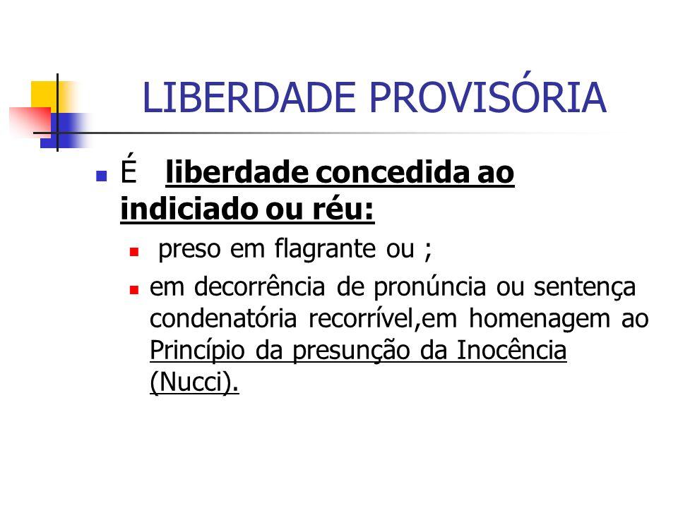 LIBERDADE PROVISÓRIA Definida pelos artigos 310 e 321 ao 350 do CPP; Cabível : Prisão em flagrante; Prisão decorrente de pronúncia; Prisão decorrente de prisão condenatória recorrível; Incabível com prisão preventiva ou temporária.