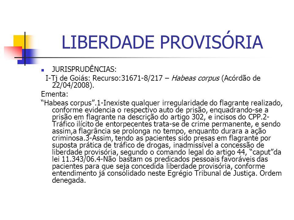 LIBERDADE PROVISÓRIA JURISPRUDÊNCIAS: I-Tj de Goiás: Recurso:31671-8/217 – Habeas corpus (Acórdão de 22/04/2008).