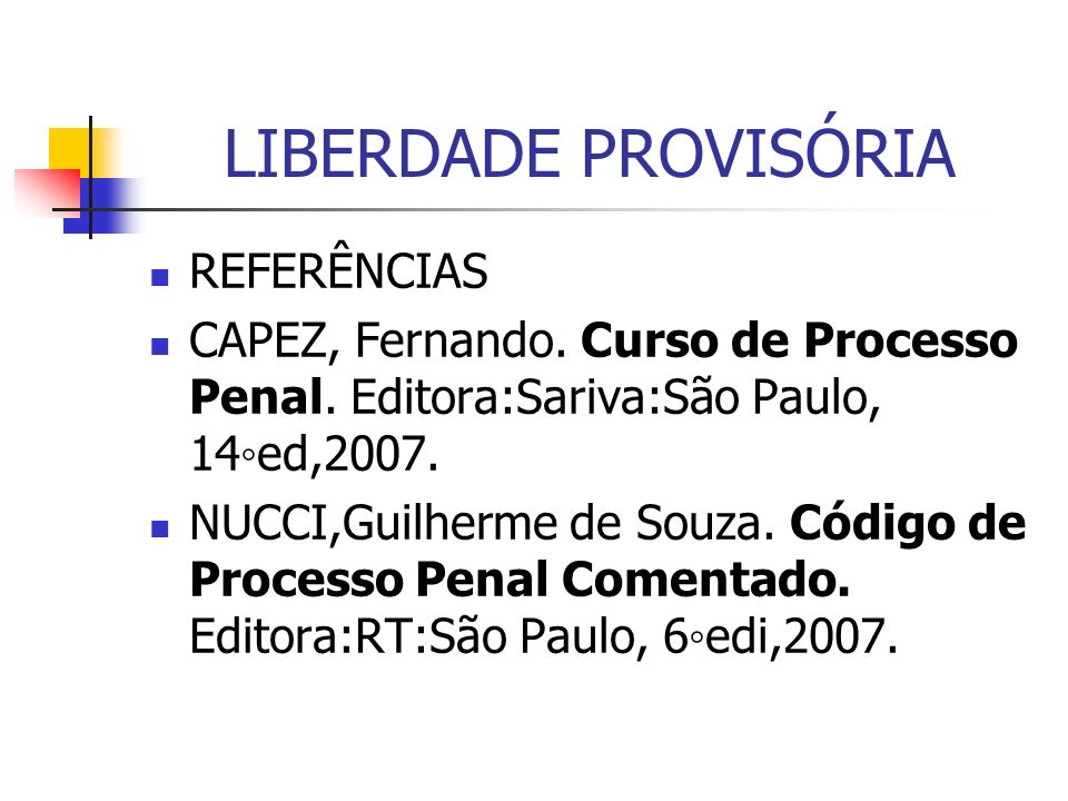 LIBERDADE PROVISÓRIA REFERÊNCIAS CAPEZ, Fernando.Curso de Processo Penal.