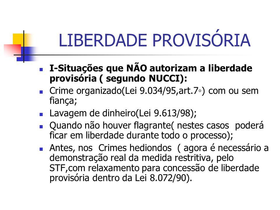 LIBERDADE PROVISÓRIA II-Princípio: Ninguém será levado à prisão ou nela será mantido, quando a lei admitir a liberdade provisória,com ou sem fiança(CF, artigo 5,LXVI).