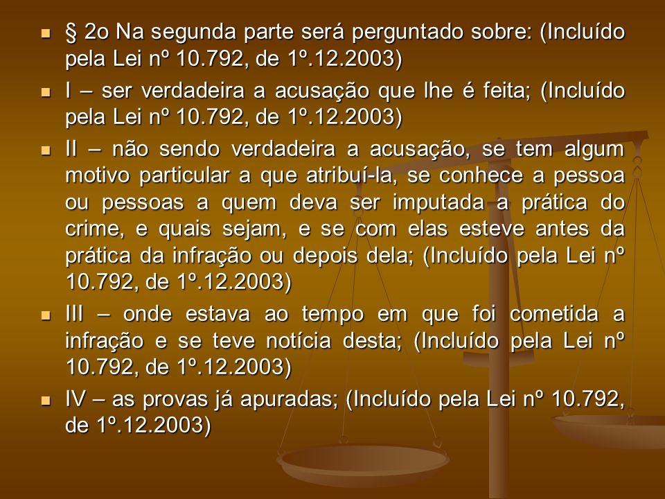 § 2o Na segunda parte será perguntado sobre: (Incluído pela Lei nº 10.792, de 1º.12.2003) § 2o Na segunda parte será perguntado sobre: (Incluído pela