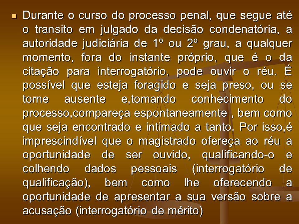 Durante o curso do processo penal, que segue até o transito em julgado da decisão condenatória, a autoridade judiciária de 1º ou 2º grau, a qualquer m