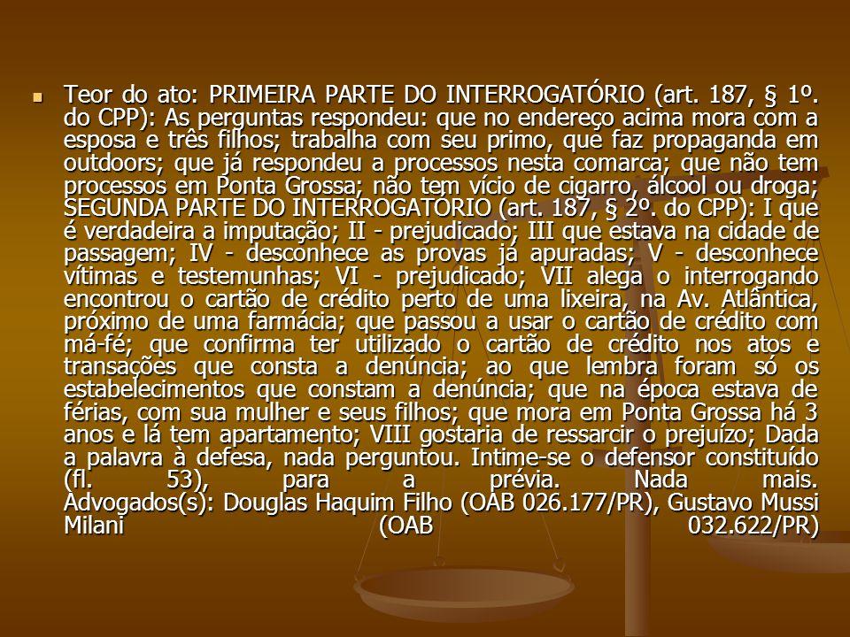Teor do ato: PRIMEIRA PARTE DO INTERROGATÓRIO (art. 187, § 1º. do CPP): As perguntas respondeu: que no endereço acima mora com a esposa e três filhos;