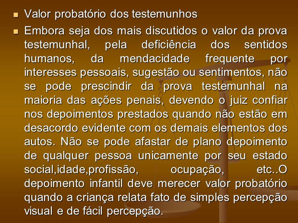 Valor probatório dos testemunhos Valor probatório dos testemunhos Embora seja dos mais discutidos o valor da prova testemunhal, pela deficiência dos s