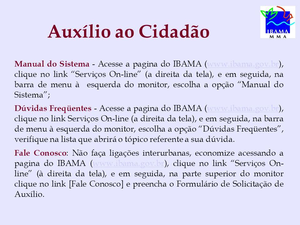 Auxílio ao Cidadão Manual do Sistema - Acesse a pagina do IBAMA (www.ibama.gov.br), clique no link Serviços On-line (a direita da tela), e em seguida,