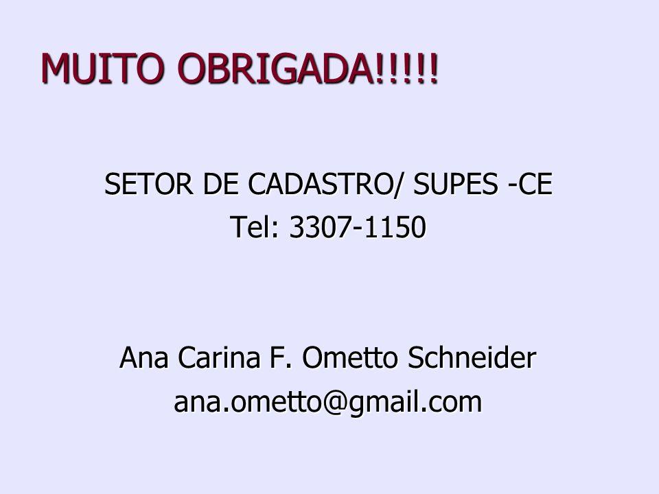 MUITO OBRIGADA!!!!! SETOR DE CADASTRO/ SUPES -CE Tel: 3307-1150 Ana Carina F. Ometto Schneider ana.ometto@gmail.com