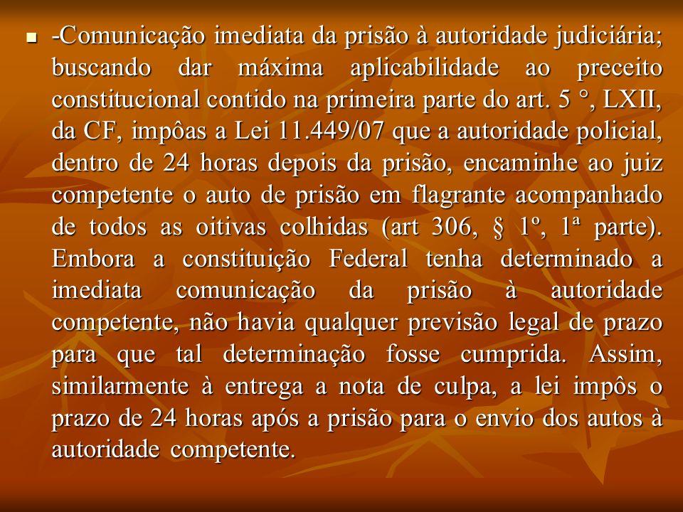 -Comunicação imediata da prisão à autoridade judiciária; buscando dar máxima aplicabilidade ao preceito constitucional contido na primeira parte do ar