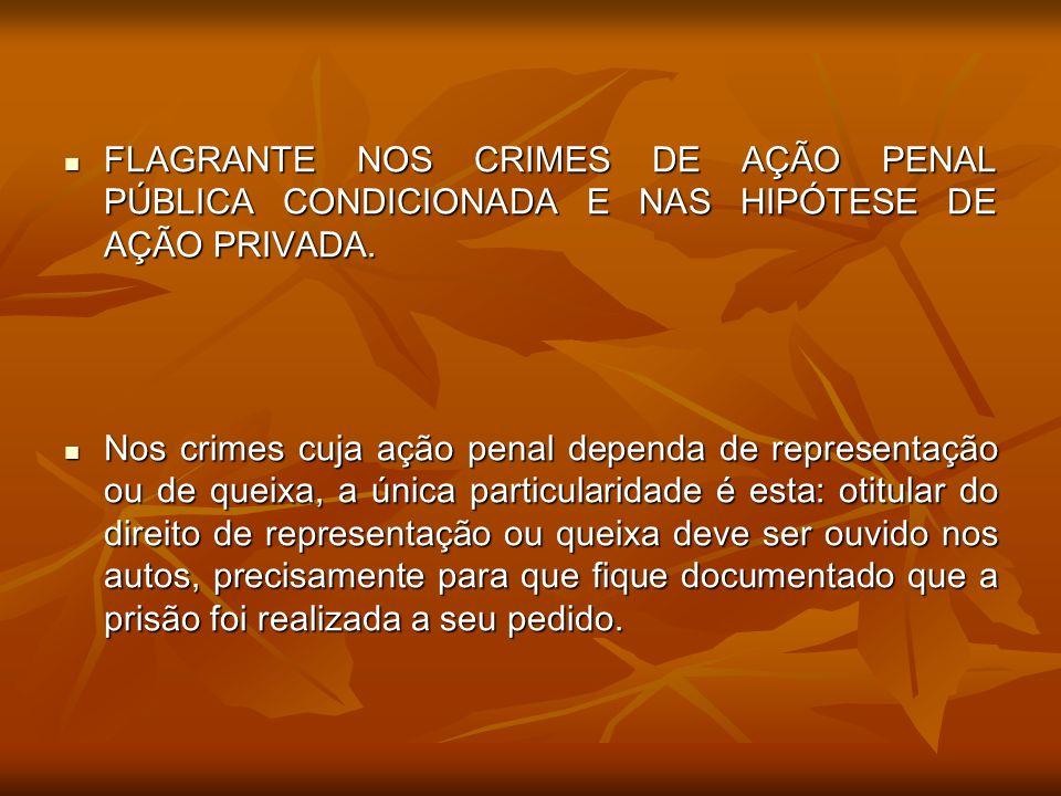 FLAGRANTE NOS CRIMES DE AÇÃO PENAL PÚBLICA CONDICIONADA E NAS HIPÓTESE DE AÇÃO PRIVADA. FLAGRANTE NOS CRIMES DE AÇÃO PENAL PÚBLICA CONDICIONADA E NAS