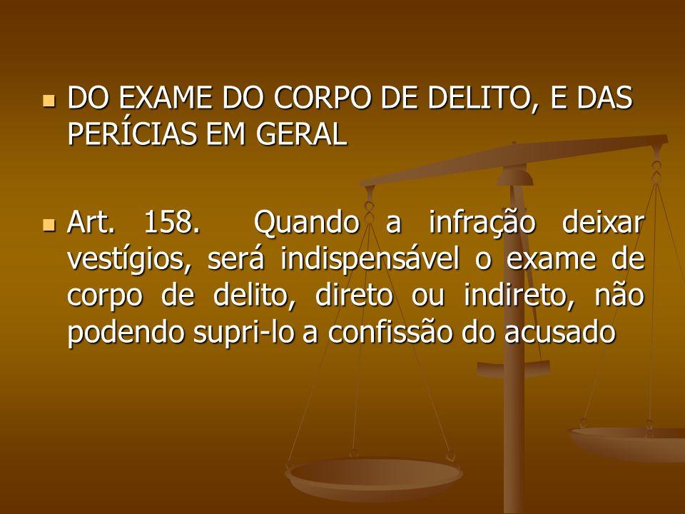 DO EXAME DO CORPO DE DELITO, E DAS PERÍCIAS EM GERAL DO EXAME DO CORPO DE DELITO, E DAS PERÍCIAS EM GERAL Art.