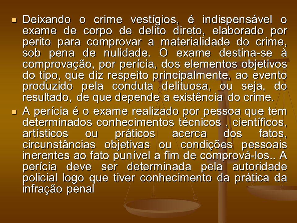Deixando o crime vestígios, é indispensável o exame de corpo de delito direto, elaborado por perito para comprovar a materialidade do crime, sob pena de nulidade.