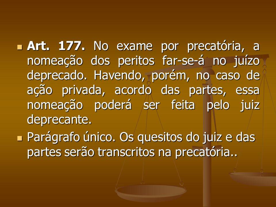 Art. 177. No exame por precatória, a nomeação dos peritos far-se-á no juízo deprecado.