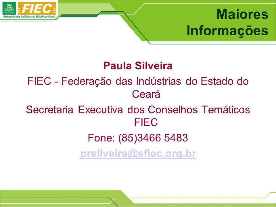 Maiores Informações Paula Silveira FIEC - Federação das Indústrias do Estado do Ceará Secretaria Executiva dos Conselhos Temáticos FIEC Fone: (85)3466