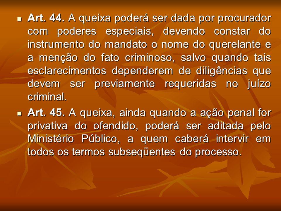 Art. 44. A queixa poderá ser dada por procurador com poderes especiais, devendo constar do instrumento do mandato o nome do querelante e a menção do f