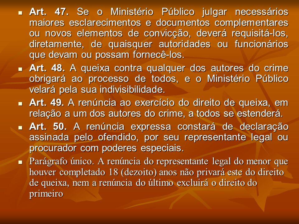 Art. 47. Se o Ministério Público julgar necessários maiores esclarecimentos e documentos complementares ou novos elementos de convicção, deverá requis
